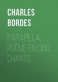Bordes Charles Bordes -Parapilla, poëme en cinq chants