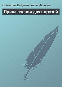 Станислав Мальцев -Приключения двух друзей