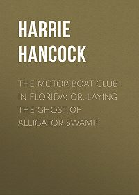 Harrie Hancock -The Motor Boat Club in Florida: or, Laying the Ghost of Alligator Swamp