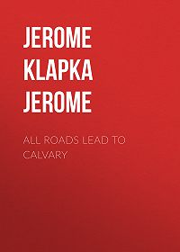 Jerome Jerome -All Roads Lead to Calvary