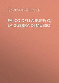 Giambattista Bazzoni -Falco della rupe; O, La guerra di Musso