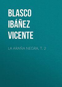 Vicente Blasco Ibáñez -La araña negra, t. 2