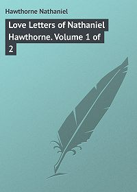 Nathaniel Hawthorne -Love Letters of Nathaniel Hawthorne. Volume 1 of 2
