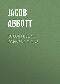 Jacob Abbott -Cousin Lucy's Conversations