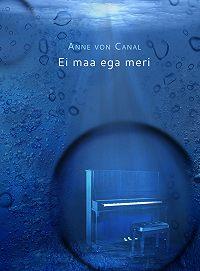 Anne von Canal -Ei maa ega meri