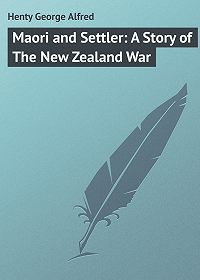 George Henty -Maori and Settler: A Story of The New Zealand War