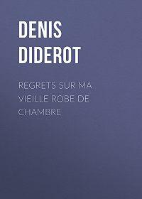 Denis Diderot -Regrets sur ma vieille robe de chambre