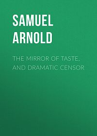 Samuel Arnold -The Mirror of Taste, and Dramatic Censor