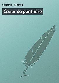 Gustave Aimard -Coeur de panthère