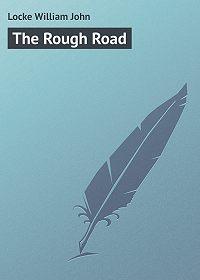 William Locke -The Rough Road