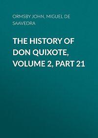 Miguel Cervantes -The History of Don Quixote, Volume 2, Part 21
