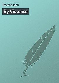 John Trevena -By Violence