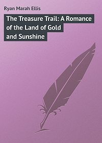 Marah Ryan -The Treasure Trail: A Romance of the Land of Gold and Sunshine