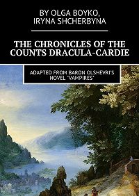 Olga Boyko -The Chronicles of the Counts Dracula-Cardie. Adapted from Baron Olshevris novel «Vampires»