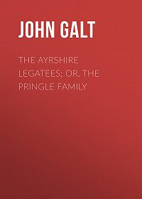 John Galt -The Ayrshire Legatees; Or, The Pringle Family