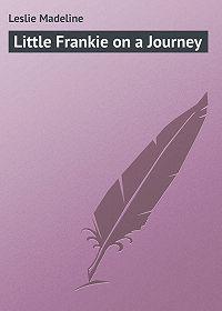 Madeline Leslie -Little Frankie on a Journey