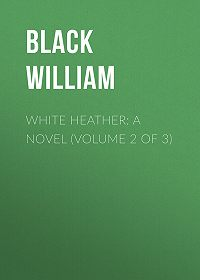 William Black -White Heather: A Novel (Volume 2 of 3)