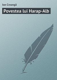 Ion Creangă -Povestea lui Harap-Alb