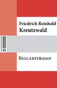 Friedrich Reinhold Kreutzwald -Kullaketrajad