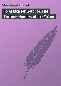 Edward Stratemeyer -To Alaska for Gold: or, The Fortune Hunters of the Yukon