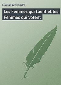 Alexandre Dumas -Les Femmes qui tuent et les Femmes qui votent