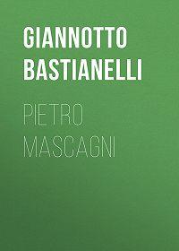 Giannotto Bastianelli -Pietro Mascagni