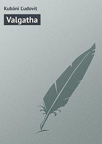 Kubáni Ľudovít - Valgatha