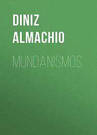 Almachio Diniz -Mundanismos