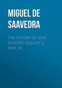 Miguel Cervantes -The History of Don Quixote, Volume 2, Part 20