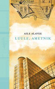 Aili Alavee -Luule, ametnik