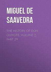 Miguel Cervantes -The History of Don Quixote, Volume 2, Part 29