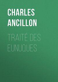 Charles Ancillon -Traité des eunuques