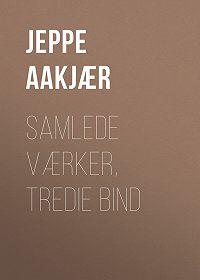 Jeppe Aakjær -Samlede Værker, Tredie Bind