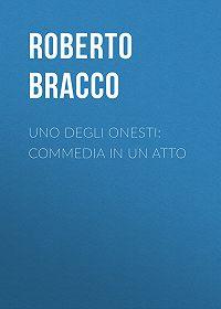 Roberto Bracco -Uno degli onesti: Commedia in un atto