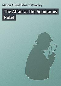 Alfred Mason -The Affair at the Semiramis Hotel
