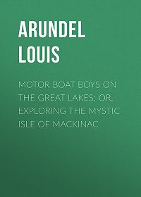 Louis Arundel -Motor Boat Boys on the Great Lakes; or, Exploring the Mystic Isle of Mackinac