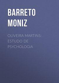 Moniz Barreto -Oliveira Martins: Estudo de Psychologia