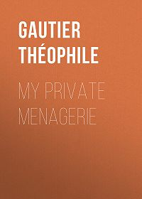 Théophile Gautier -My Private Menagerie