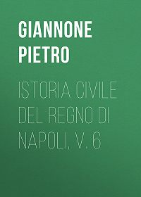 Pietro Giannone -Istoria civile del Regno di Napoli, v. 6