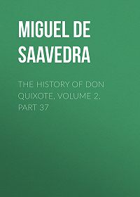 Miguel Cervantes -The History of Don Quixote, Volume 2, Part 37