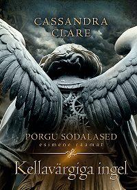 Cassandra Clare -Kellavärgiga ingel. Põrgu sõdalased I raamat