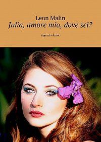 Leon Malin -Julia, amore mio, dove sei? Agenzia Amur