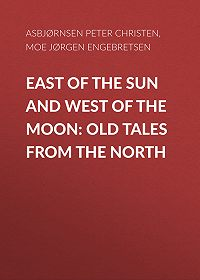 Peter Asbjørnsen -East of the Sun and West of the Moon: Old Tales from the North