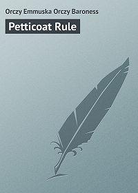 Emmuska Orczy -Petticoat Rule