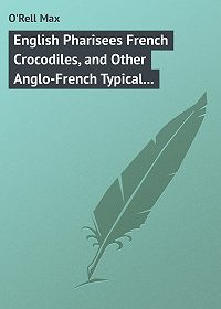 Max O'Rell -English Pharisees French Crocodiles, and Other Anglo-French Typical Characters