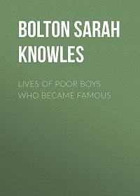 Sarah Bolton -Lives of Poor Boys Who Became Famous
