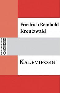 Friedrich Reinhold Kreutzwald -Kalewipoeg