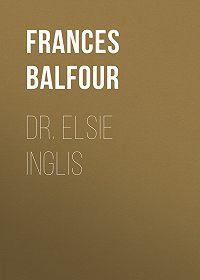 Frances Balfour -Dr. Elsie Inglis