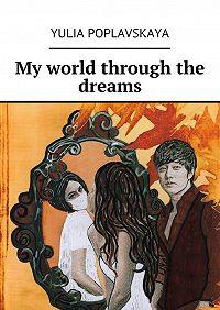 Yulia Poplavskaya -My world through the dreams