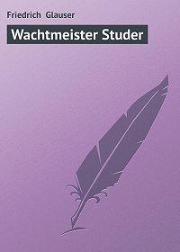 Friedrich Glauser - Wachtmeister Studer